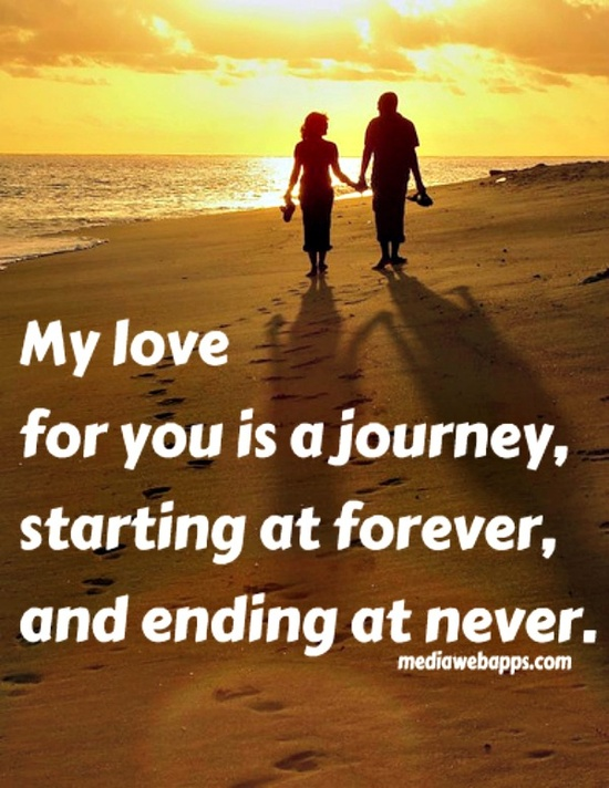 My love for you is a journey, starting at forever and ending at ...