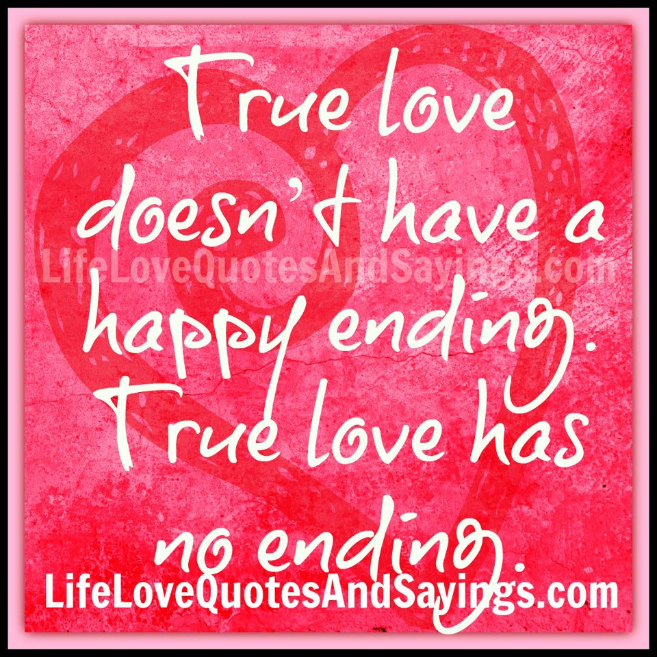 """True love doesn't have a happy ending. True love has no ending ..."