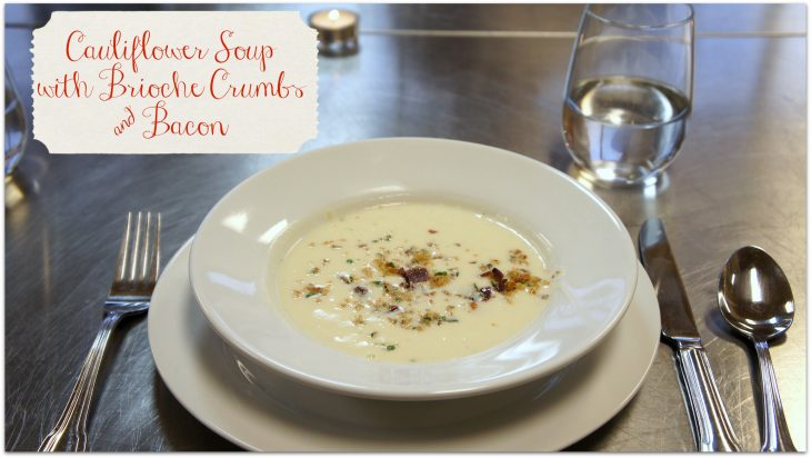 Cauliflower Soup with Brioche Crumbs & Bacon - Just Short of Crazy
