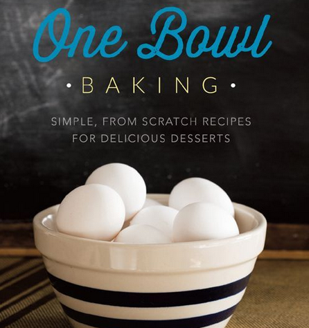 One Bowl Baking Cookbook
