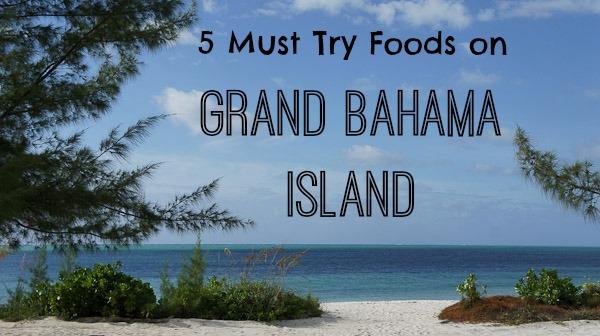 5 Must Try Foods On Grand Bahama Island